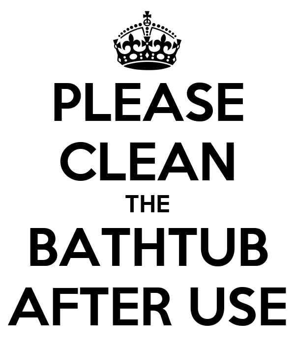 PLEASE CLEAN THE BATHTUB AFTER USE