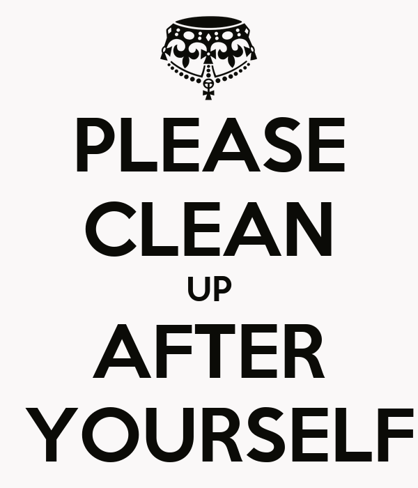 Please Clean Up After Yourself Poster Demien Keep Calm O Matic