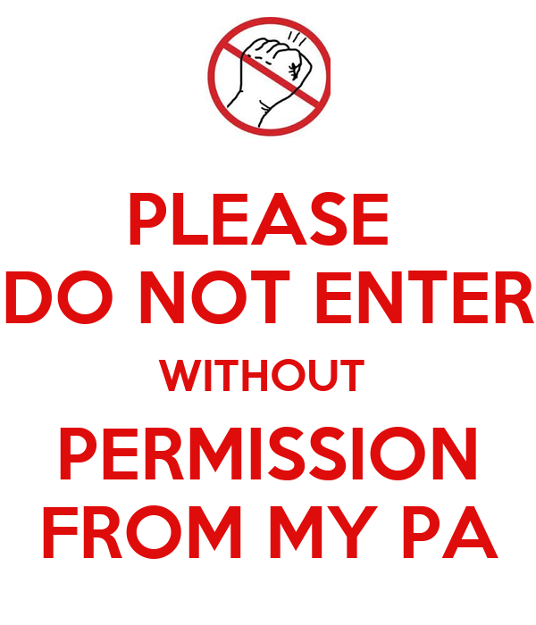 PLEASE DO NOT ENTER WITHOUT PERMISSION FROM MY PA Poster ...