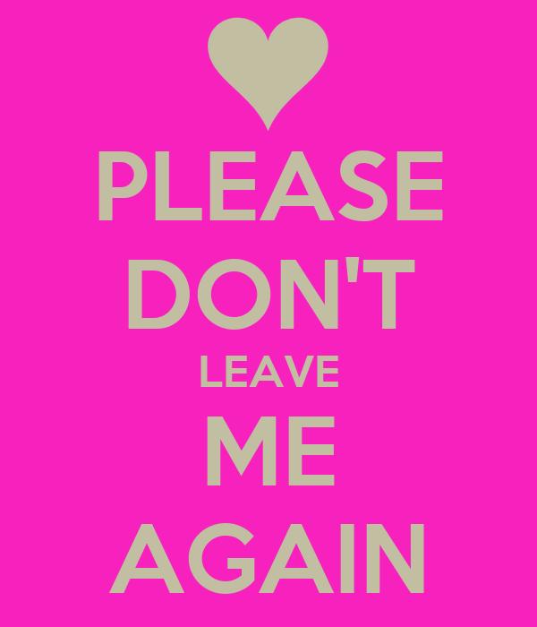 please don 39 t leave me again poster ninjachicz keep calm o matic. Black Bedroom Furniture Sets. Home Design Ideas
