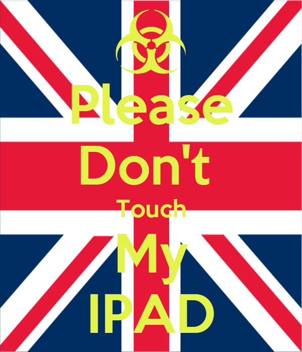 Please don 39 t touch my ipad keep calm and carry on image - Don t touch my ipad wallpaper ...