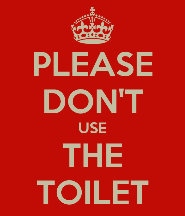 Please Don T Use The Toilet Poster Steve Keep Calm O Matic