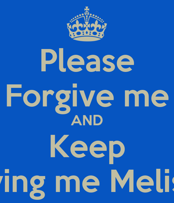 Please Forgive Me And Keep Loving Me Melissa Poster Jhamir Keep