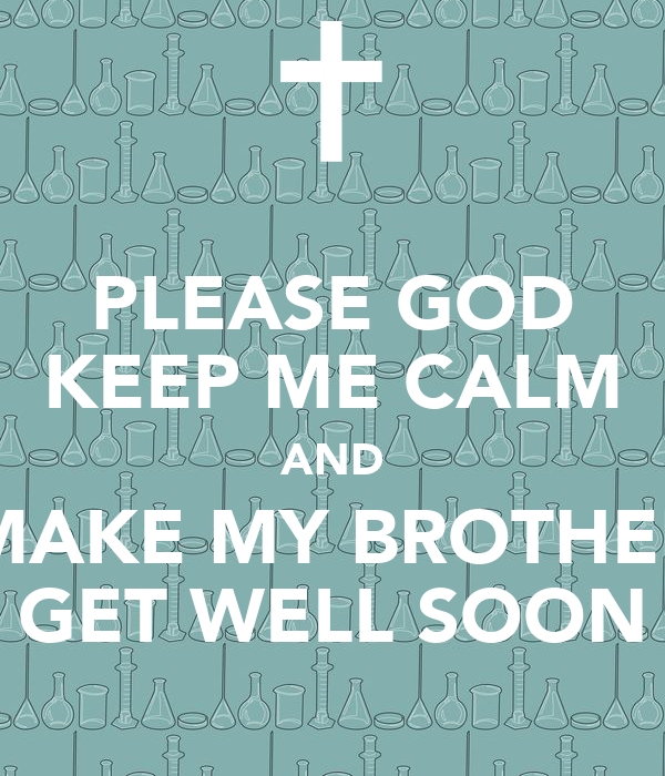 Please God Keep Me Calm And Make My Brother Get Well Soon Poster