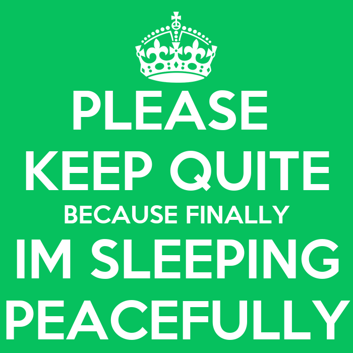 Please Keep Quite Because Finally Im Sleeping Peacefully