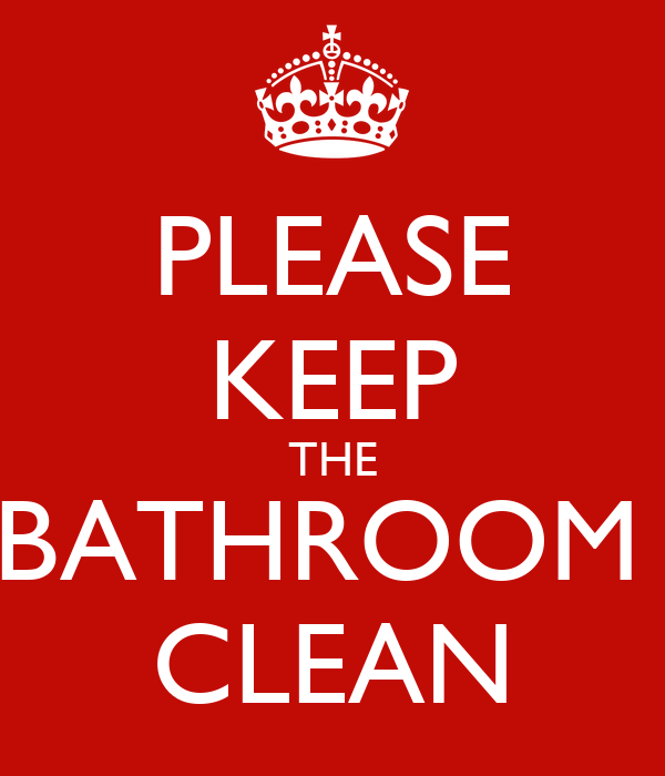 Please keep the bathroom clean poster conti keep calm o matic How to keep the bathroom clean