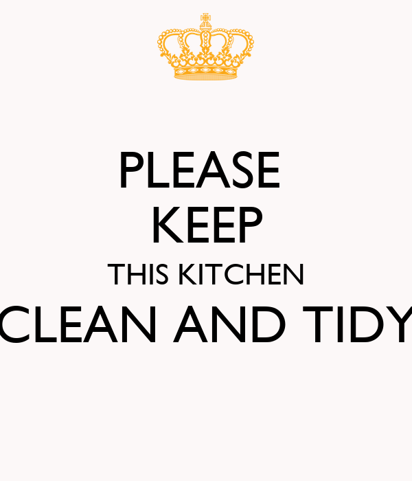 PLEASE KEEP THIS KITCHEN CLEAN AND TIDY  PLEASE KEEP THIS KITCHEN CLEAN AND  TIDY Poster. how to keep a clean kitchen   My Web Value