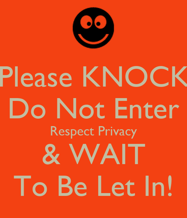 Please KNOCK Do Not Enter Respect Privacy & WAIT To Be Let