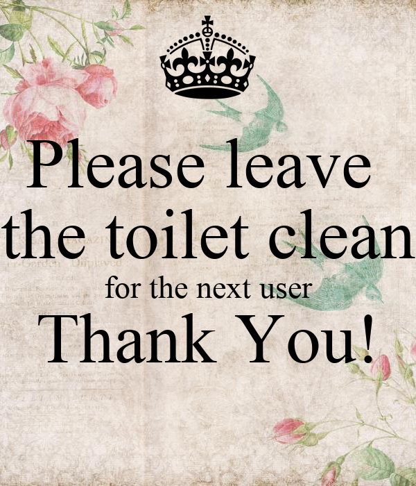Please Leave The Toilet Clean For The Next User Thank You