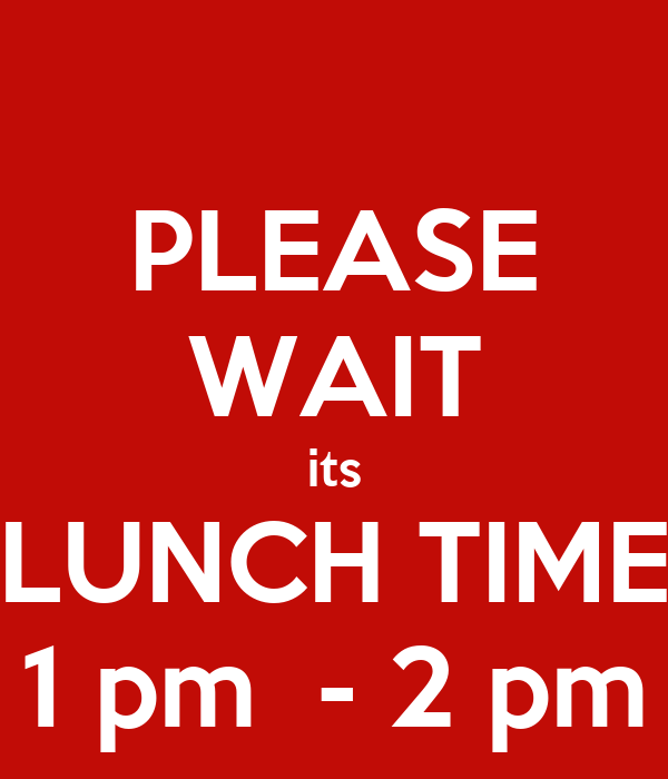 PLEASE WAIT its LUNCH TIME 1 pm - 2 pm Poster | FASAL ...