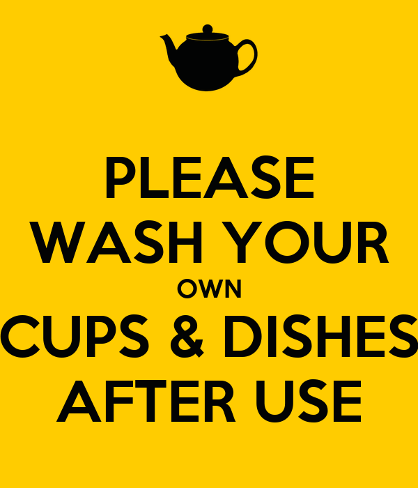 Please Wash Your Own Cups Amp Dishes After Use Poster Zzzz