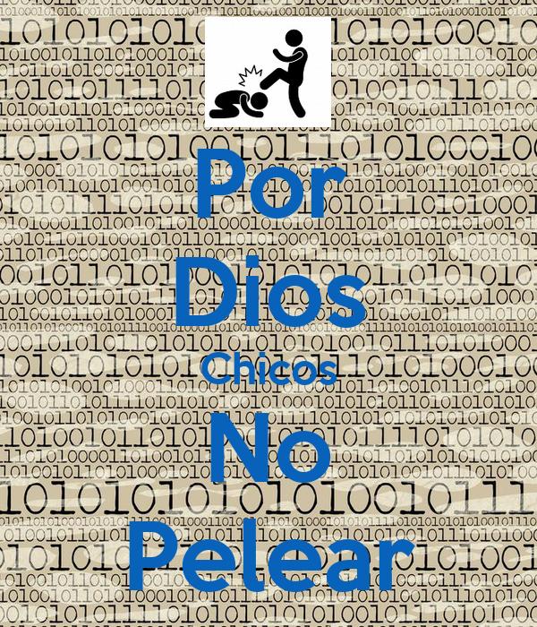 Por Dios Chicos No Pelear Poster | chmb523 | Keep Calm-o-Matic