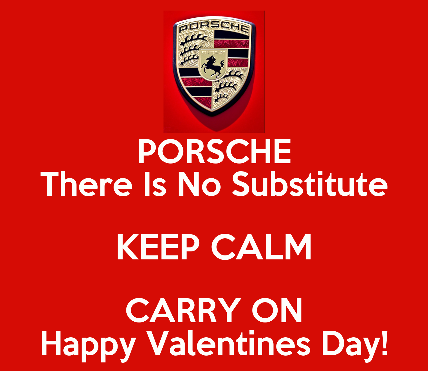 Porsche There Is No Substitute Keep Calm Carry On Happy Valentines Day Keep Calm And Carry On
