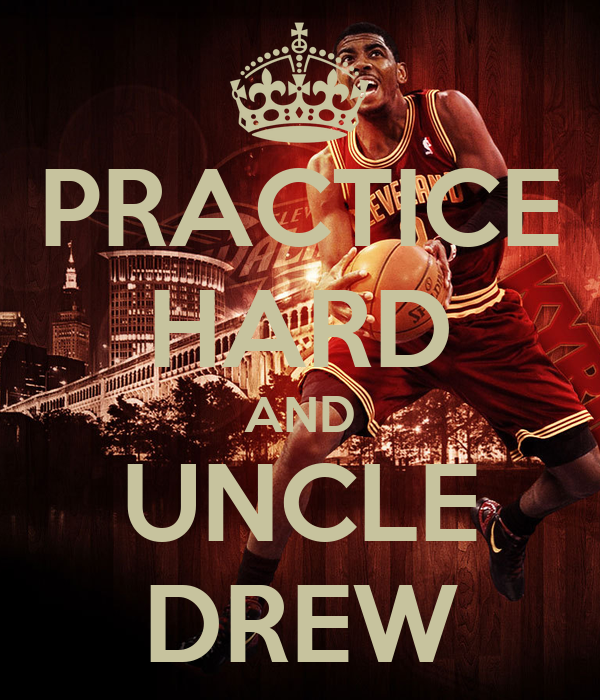 PRACTICE HARD AND UNCLE DREW