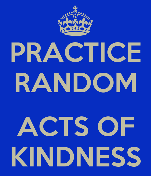 essays act kindness Kindness_01jpgkindness is the act or the state of being kind and marked by charitable behaviour, mild disposition, pleasantness, tenderness and concern for others  it is a recognized value in many cultures and religions.
