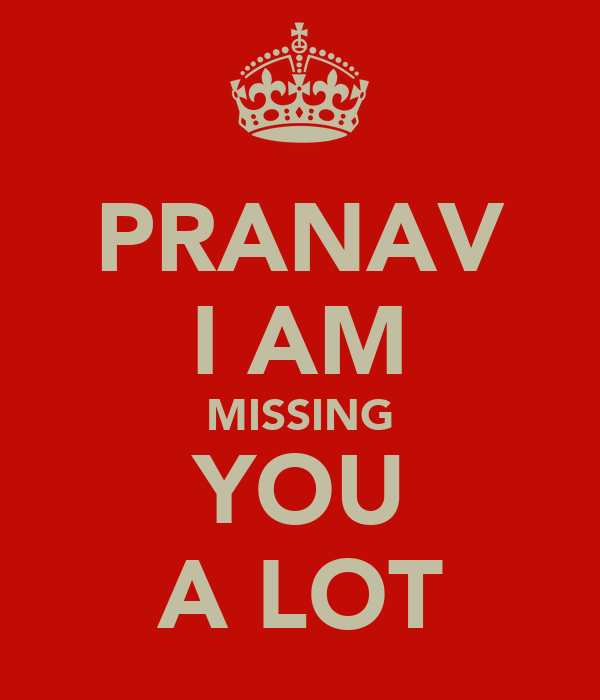PRANAV I AM MISSING YOU A LOT - KEEP CALM AND CARRY ON ...