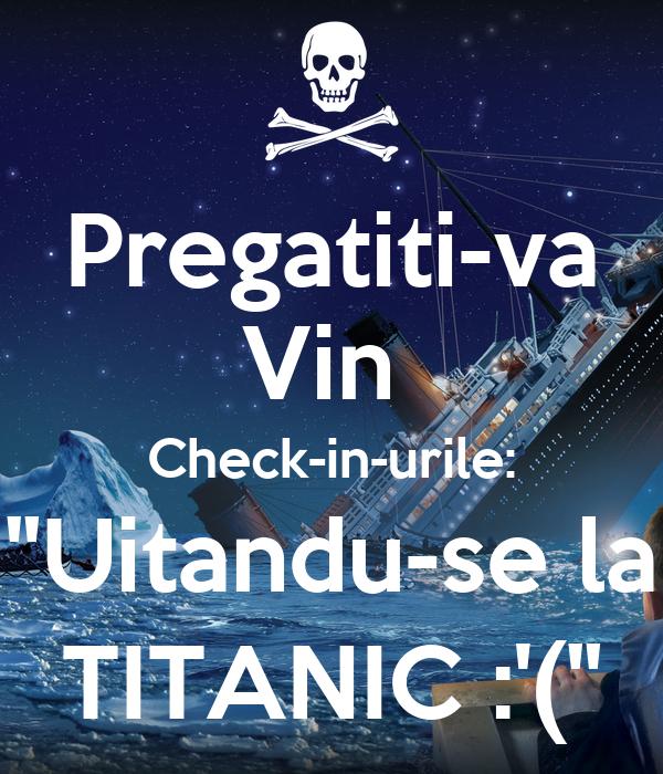 """Pregatiti-va Vin Check-in-urile: """"Uitandu-se La TITANIC"""