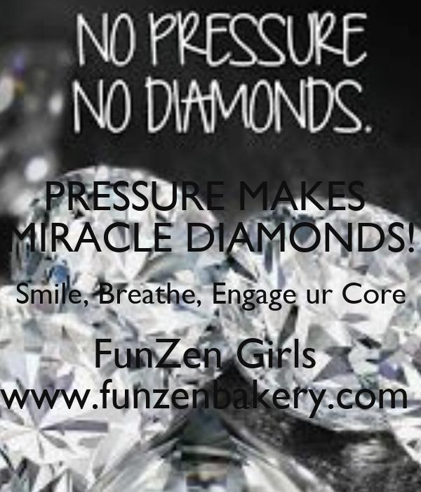Pressure Makes Diamond: PRESSURE MAKES MIRACLE DIAMONDS! Smile, Breathe, Engage Ur