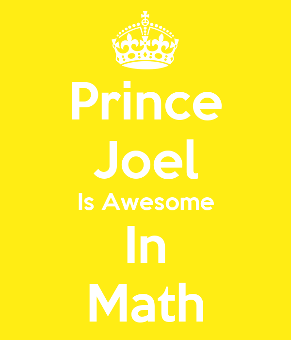 Prince Joel Is Awesome In Math Keep Calm And Carry On
