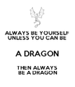ALWAYS BE YOURSELF UNLESS YOU CAN BE A DRAGON THEN ALWAYS  BE A DRAGON - Personalised Poster large
