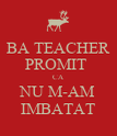 BA TEACHER PROMIT  CA NU M-AM IMBATAT - Personalised Poster large