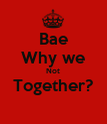 Bae Why we Not Together?  - Personalised Poster large