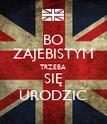 BO ZAJEBISTYM TRZEBA SIĘ URODZIĆ - Personalised Poster large