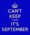 CAN'T KEEP CALM IT'S SEPTEMBER - Personalised Poster large