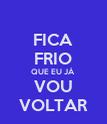 FICA FRIO QUE EU JÁ VOU VOLTAR - Personalised Poster large