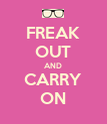FREAK OUT AND CARRY ON - Personalised Poster large