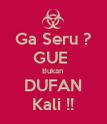 Ga Seru ? GUE  Bukan  DUFAN Kali !! - Personalised Poster large
