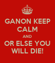 GANON KEEP CALM AND OR ELSE YOU WILL DIE! - Personalised Poster large