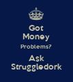 Got Money Problems? Ask Struggledork - Personalised Poster large