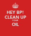 HEY BP! CLEAN UP YOUR OIL  - Personalised Poster large