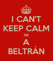 I CAN'T KEEP CALM I'M A BELTRÁN - Personalised Poster large