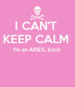 I CAN'T  KEEP CALM  I'm an ARIES, bitch   - Personalised Poster large
