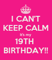 I CAN'T KEEP CALM It's my  19TH  BIRTHDAY!! - Personalised Poster large