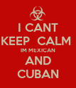 I CANT KEEP  CALM  IM MEXICAN AND CUBAN - Personalised Poster large