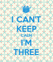 I CAN'T KEEP CALM I'M THREE - Personalised Poster large