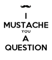 I MUSTACHE YOU A QUESTION - Personalised Poster large