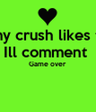 If my crush likes this Ill comment  Game over   - Personalised Poster large