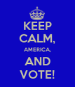 KEEP CALM, AMERICA, AND VOTE! - Personalised Poster large