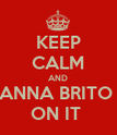 KEEP CALM AND ANNA BRITO  ON IT  - Personalised Poster large