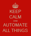 KEEP CALM AND AUTOMATE ALL THINGS - Personalised Poster large