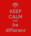 KEEP CALM AND be different - Personalised Poster large