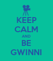 KEEP CALM AND BE GWINNI - Personalised Poster large