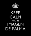 KEEP CALM AND BE IMAGEN DE PALMA - Personalised Poster large