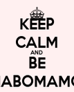KEEP CALM AND BE NABOMAMO - Personalised Poster large