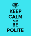 KEEP CALM AND BE POLITE - Personalised Poster large