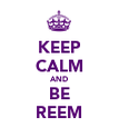 KEEP CALM AND BE REEM - Personalised Poster large